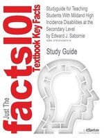 Studyguide For Teaching Students With Mildand High Incidence Disabilities At The Secondary Level By Edward J. Sabornie, Isbn 97801