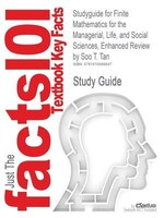 Studyguide For Finite Mathematics For The Managerial, Life, And Social Sciences, Enhanced Review By Soo T. Tan, Isbn 9780495387527