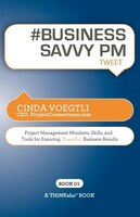 Business Savvy Pm Tweet Book01: Project Management Mindsets, Skills, And Tools For Ensuring Powerful Business Results