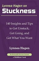 Lynnea Hagen on Stuckness: 140 Insights and Tips to Get Unstuck, Get Going, and Get What You Want