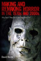 Making and Remaking Horror in the 1970s and 2000s: Why Don't They Do It Like They Used To? - David Roche
