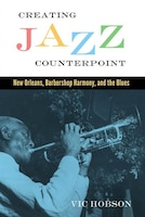 Creating Jazz Counterpoint: New Orleans, Barbershop Harmony, and the Blues