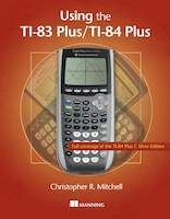 SummaryUsing the TI-83 Plus/TI-84 Plusis a hands-on guide to these powerful graphing calculators