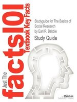 Studyguide For The Basics Of Social Research By Earl R. Babbie, Isbn 9780495812241