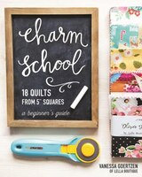 "Charm School-18 Quilts From 5"" Squares: A Beginner&apos"