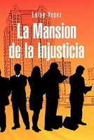 La Mansion De La Injusticia - Luisa Yepez