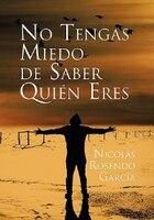 No Tengas Miedo de Saber Quien Eres - Nicolas Rosendo Garcia