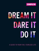 Cosmo's Dream It Dare It Do It: A Guide To Your Fun, Fearless Life