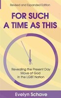 For Such a Time As This!: Revealing the Present Day Move of God In the LGBT Nation