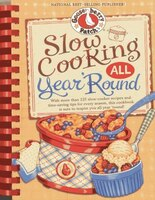 Slow Cooking All Year 'round: More Than 225 Of Our Favorite Recipes For The Slow Cooker, Plus Time-saving Tricks &