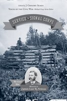 Service With The Signal Corps: The Civil War Memoir Of Captain Louis R. Fortescue