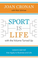 Sport Is Life With The Volume Turned Up: Lessons Learned That Apply To Business And Life