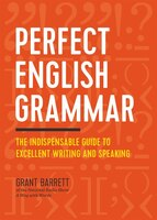 Perfect English Grammar: The Indispensable Guide To Excellen