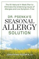 Dr. Psenka's Seasonal Allergy Solution: The All-Natural 4-Week Plan to Eliminate the Underlying Cause of Allergies and