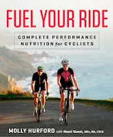 Fuel Your Ride: Complete Performance Nutrition For Cyclists