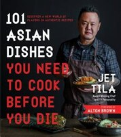 101 Asian Dishes You Need To Cook Before You Die: Discover A