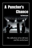 A Puncher's Chance: The Reflections of an Old Man and His Storied Past