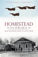 Homestead, Florida:: From Railroad Boom to Sonic Boom