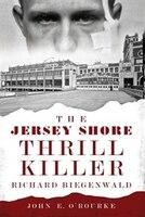 The Jersey Shore Thrill Killer:: Richard Biegenwald