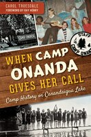 When Camp Onanda Gives Her Call:: Camp History on Canandaigua Lake