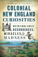 The New World was full of unusual occurrences and strange trials for the early colonists of New England