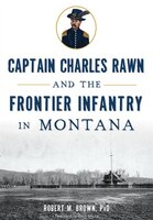 Captain Charles Rawn and the Frontier Infantry in Montana