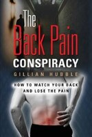 THE BACK PAIN CONSPIRACY: How to Watch Your Back and Lose the Pain