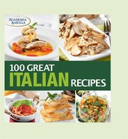 100 Great Italian Recipes: Delicious Recipes for More Than 100 Italian Favorites