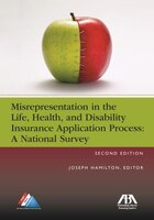 Misrepresentation In The Life, Health, And Disability Insurance Application Process: A National Survey