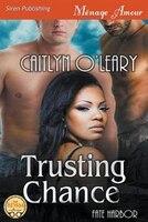 Trusting Chance [Fate Harbor 1] (Siren Publishing Menage Amour)