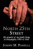 North 25th Street: My Memoirs Of My Family Living In Philadelphia 1909 To 1966