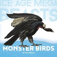 Ice Age Mega Beasts: Monster Birds (teratorns)