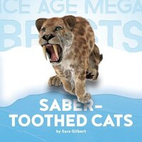 Ice Age Mega Beasts: Saber-toothed Cats