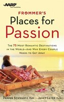 Frommer's/AARP Places for Passion: The 75 Most Romantic Destinations in the World - and Why Every Couple Needs to Get