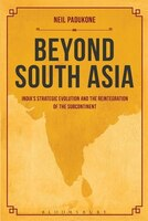Beyond South Asia: India's Strategic Evolution And The Reintegration Of The Subcontinent