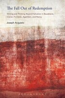 The Fall out of Redemption: Writing and Thinking Beyond Salvation in Baudelaire, Cioran, Fondane, Agamben, and Nancy