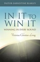 In It to Win It: Winning in Every Round, Victorious Christian Living
