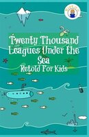 Twenty Thousand Leagues Under the Sea Retold For Kids