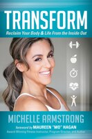 Transform: Reclaim Your Body & Life From The Inside Out