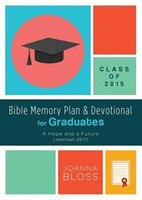 Bible Memory Plan And Devotional For Graduates - Class Of 2015: A Hope And A Future (jeremiah 29:11)