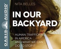 In Our Backyard (library Edition): Human Trafficking In America And What We Can Do To Stop It