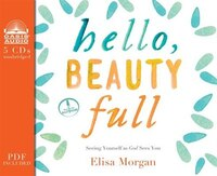 Hello, Beauty Full (library Edition): Seeing Yourself As God Sees You