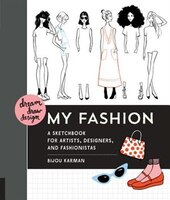 Dream, Draw, Design My Fashion: A Sketchbook For Artists,