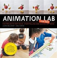 Animation Lab For Kids: Fun Projects For Visual Storytelling And Making Art Move - From Cartooning And Flip Books To Clayma
