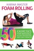 Foam Rolling: 50 Exercises for Massage, Injury Prevention, a
