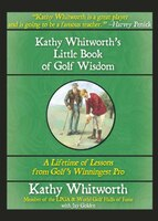 Kathy Whitworth's Little Book of Golf Wisdom: A Lifetime of