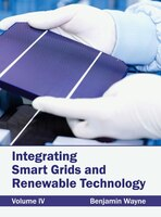 Integrating Smart Grids And Renewable Technology:  Volume Iv: Volume IV
