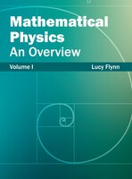 Mathematical Physics:  An Overview (volume I): An Overview (Volume I)