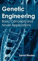 Genetic Engineering:  Basic Concepts And Novel Applications: Basic Concepts and Novel Applications