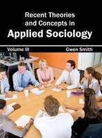 Recent Theories And Concepts In Applied Sociology:  Volume Iii: Volume III